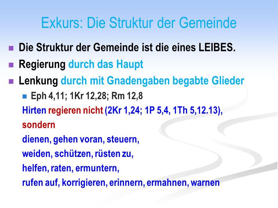 Exkurs: Die Struktur der Gemeinde Die Struktur der Gemeinde ist die eines LEIBES. Regierung durch das Haupt Lenkung durch mit Gnadengaben begabte Glie