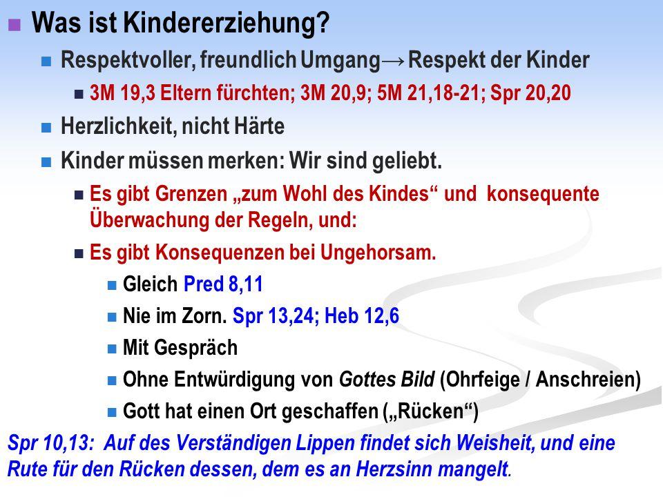 Was ist Kindererziehung? Respektvoller, freundlich Umgang→ Respekt der Kinder 3M 19,3 Eltern fürchten; 3M 20,9; 5M 21,18-21; Spr 20,20 Herzlichkeit, n