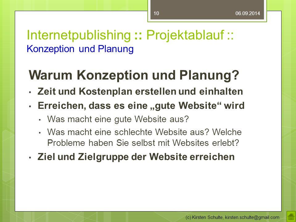 Internetpublishing :: Projektablauf :: Konzeption und Planung Warum Konzeption und Planung? Zeit und Kostenplan erstellen und einhalten Erreichen, das