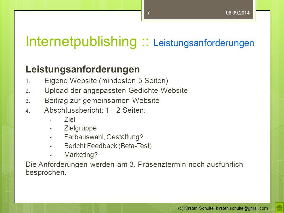 Internetpublishing :: Leistungsanforderungen Leistungsanforderungen 1. Eigene Website (mindesten 5 Seiten) 2. Upload der angepassten Gedichte-Website