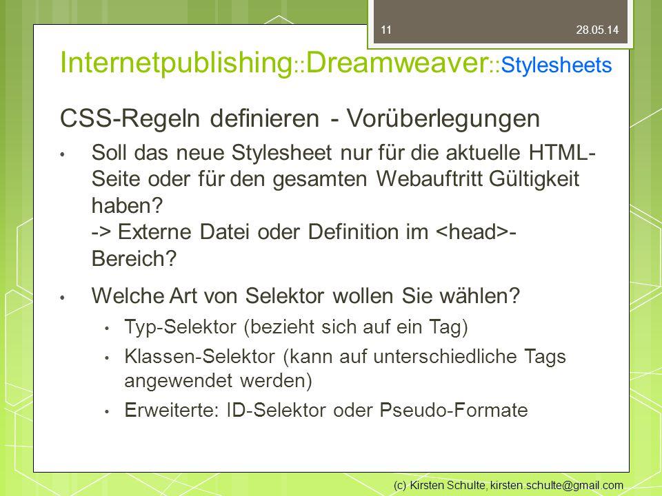 Internetpublishing :: Dreamweaver ::Stylesheets CSS-Regeln definieren - Vorüberlegungen Soll das neue Stylesheet nur für die aktuelle HTML- Seite oder für den gesamten Webauftritt Gültigkeit haben.