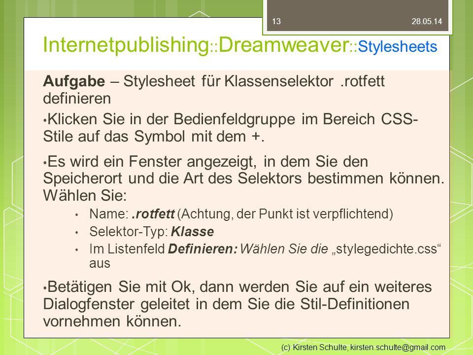 Internetpublishing :: Dreamweaver ::Stylesheets Aufgabe – Stylesheet für Klassenselektor.rotfett definieren Klicken Sie in der Bedienfeldgruppe im Bereich CSS- Stile auf das Symbol mit dem +.