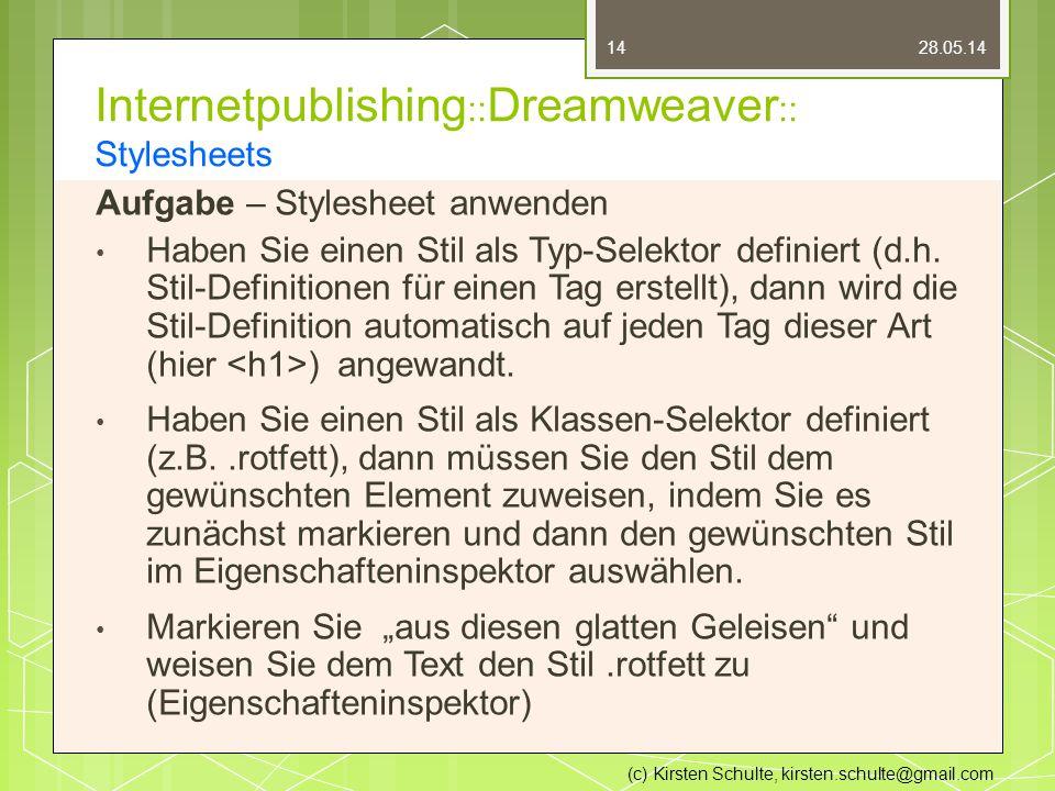 Internetpublishing :: Dreamweaver :: Stylesheets Aufgabe – Stylesheet anwenden Haben Sie einen Stil als Typ-Selektor definiert (d.h.