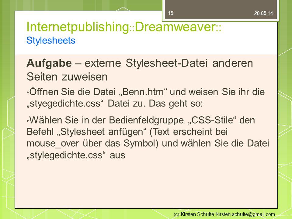 """Internetpublishing :: Dreamweaver :: Stylesheets Aufgabe – externe Stylesheet-Datei anderen Seiten zuweisen Öffnen Sie die Datei """"Benn.htm und weisen Sie ihr die """"styegedichte.css Datei zu."""