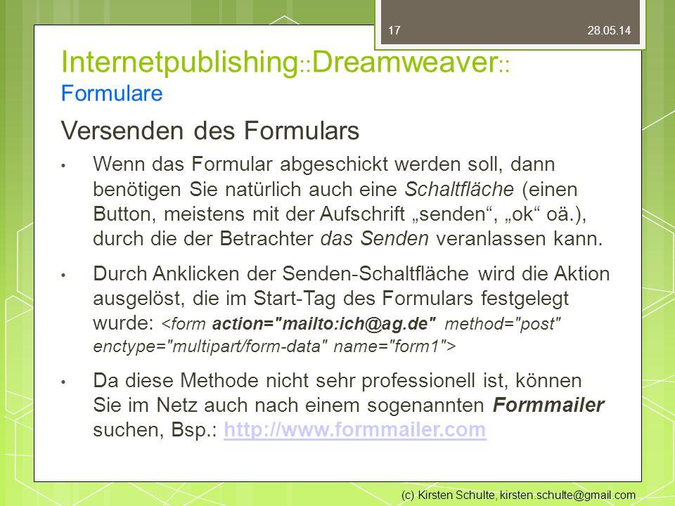 """Internetpublishing :: Dreamweaver :: Formulare Versenden des Formulars Wenn das Formular abgeschickt werden soll, dann benötigen Sie natürlich auch eine Schaltfläche (einen Button, meistens mit der Aufschrift """"senden , """"ok oä.), durch die der Betrachter das Senden veranlassen kann."""