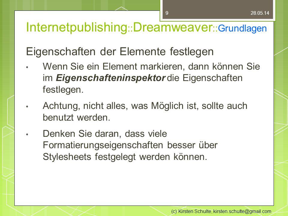 Internetpublishing :: Dreamweaver ::Grundlagen Eigenschaften der Elemente festlegen Wenn Sie ein Element markieren, dann können Sie im Eigenschafteninspektor die Eigenschaften festlegen.