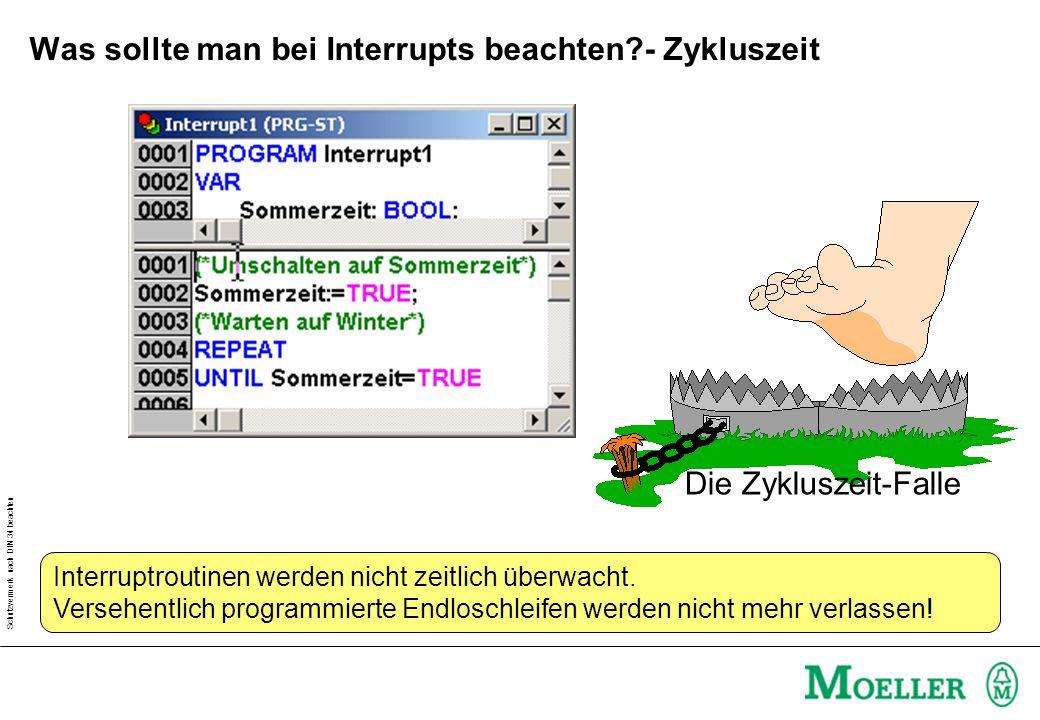 Schutzvermerk nach DIN 34 beachten Was sollte man bei Interrupts beachten?- Zykluszeit Interruptroutinen werden nicht zeitlich überwacht. Versehentlic