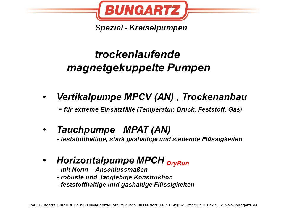 Paul Bungartz GmbH & Co KG Düsseldorfer Str. 79 40545 Düsseldorf Tel.: ++49(0)211/577905-0 Fax.: -12 www.bungartz.de Spezial - Kreiselpumpen trockenla