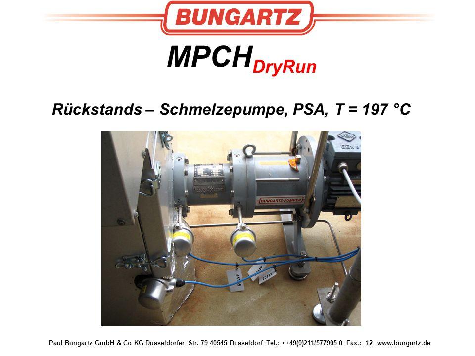 Paul Bungartz GmbH & Co KG Düsseldorfer Str. 79 40545 Düsseldorf Tel.: ++49(0)211/577905-0 Fax.: -12 www.bungartz.de MPCH DryRun Rückstands – Schmelze