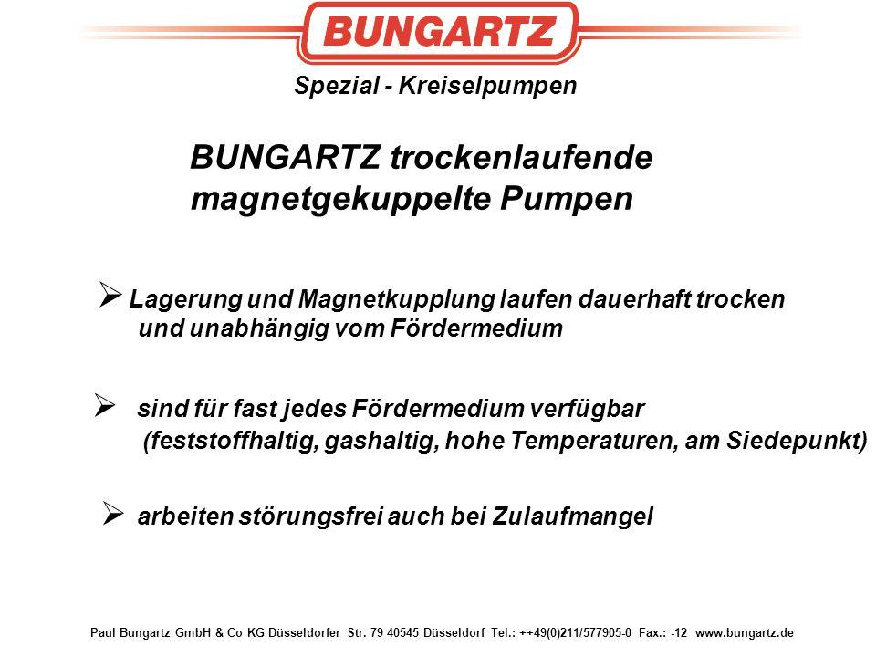 Paul Bungartz GmbH & Co KG Düsseldorfer Str. 79 40545 Düsseldorf Tel.: ++49(0)211/577905-0 Fax.: -12 www.bungartz.de Spezial - Kreiselpumpen BUNGARTZ