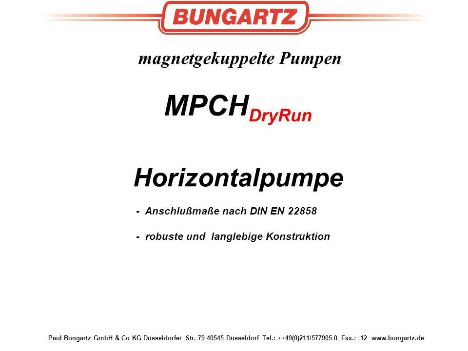 Paul Bungartz GmbH & Co KG Düsseldorfer Str. 79 40545 Düsseldorf Tel.: ++49(0)211/577905-0 Fax.: -12 www.bungartz.de magnetgekuppelte Pumpen Horizonta