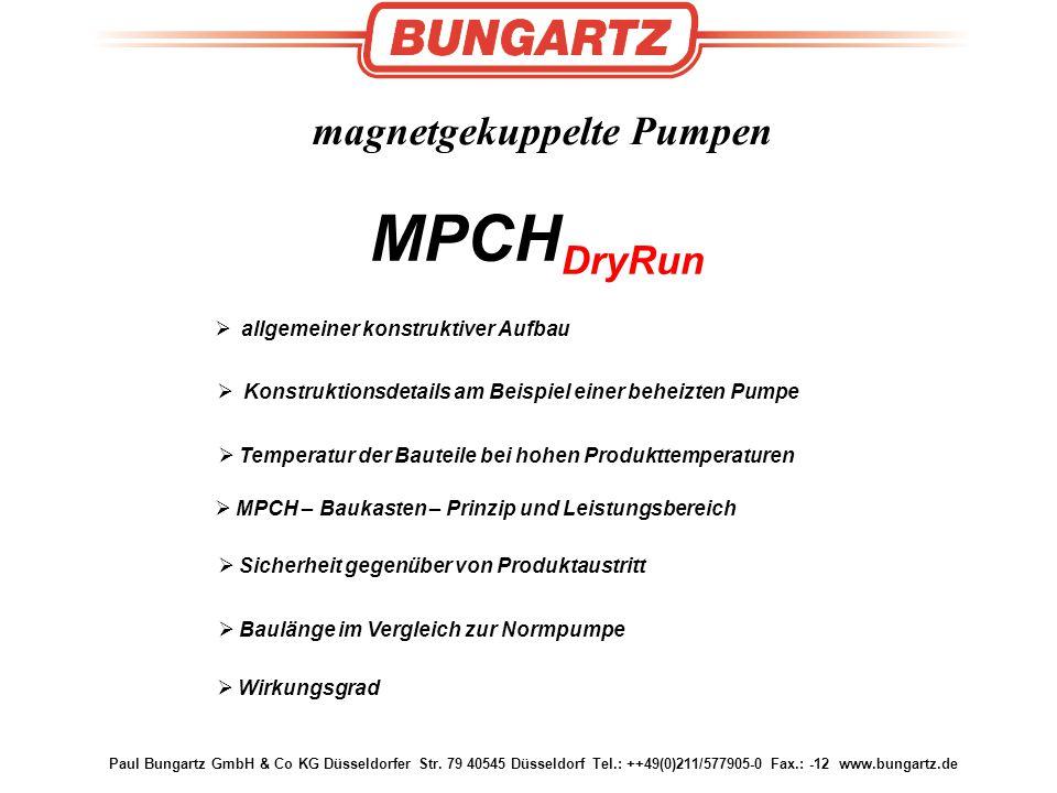Paul Bungartz GmbH & Co KG Düsseldorfer Str. 79 40545 Düsseldorf Tel.: ++49(0)211/577905-0 Fax.: -12 www.bungartz.de magnetgekuppelte Pumpen  allgeme