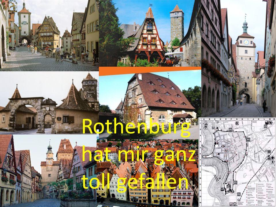 http://www.goyourownway.info/images/general/news/large/156658738_rothenburg-ob-der-tauber-2-.jpg http://www.toeurope.eu/design/photos/rottenburg-ob-der-tauber.jpg http://www.scrapbookpages.com/Rothenburg/RothenburgMap2.jpg http://postcardsworldwide.files.wordpress.com/2008/11/rothenburg-ob-der-tauber- de2.jpg%3Fw%3D450%26h%3D319 http://upload.wikimedia.org/wikipedia/commons/3/30/Wei%C3%9Fer_Turm,_Rothenburg_ob_der_Tau ber,_Germany_-_20040711.jpg http://www.jugendherberge.de/JHImages/pic_for_jh_263_v2.jpg http://www.scenicreflections.com/ithumbs/Rothenburg%20ob%20der%20Tauber,%20Bavaria,%20Germ any.jpg http://upload.wikimedia.org/wikipedia/commons/b/be/Rothenburg_ob_der_Tauber_Mar04587.JPG Rothenburg hat mir ganz toll gefallen!