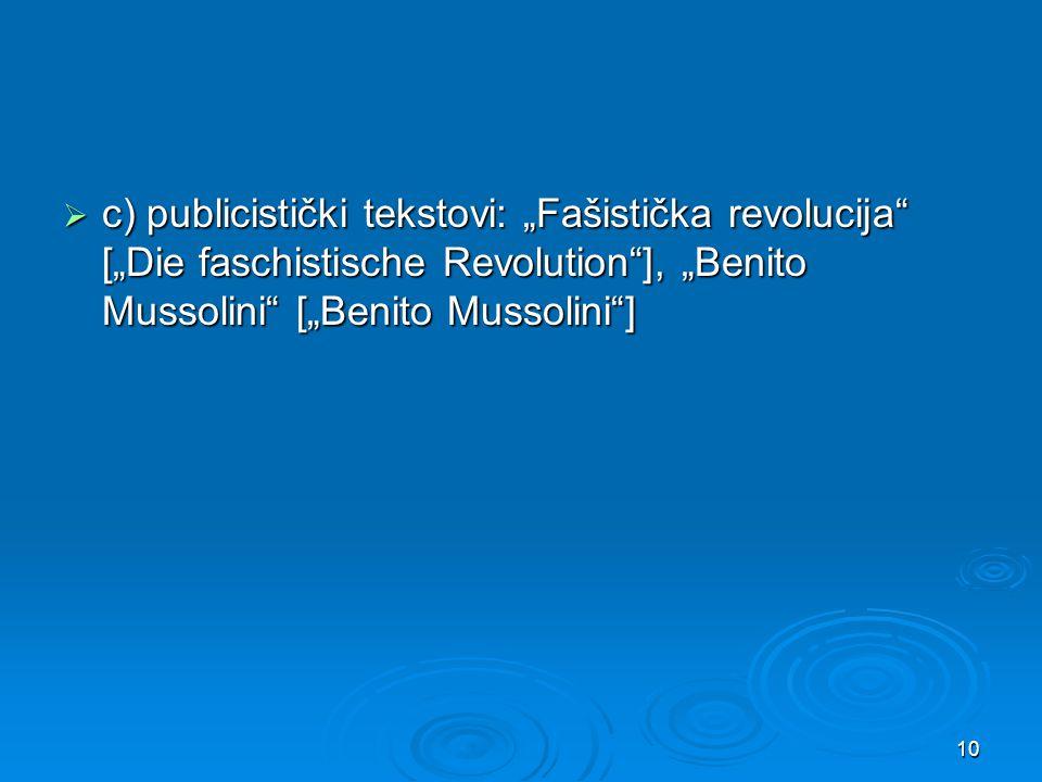 " c) publicistički tekstovi: ""Fašistička revolucija"" [""Die faschistische Revolution""], ""Benito Mussolini"" [""Benito Mussolini""] 10"