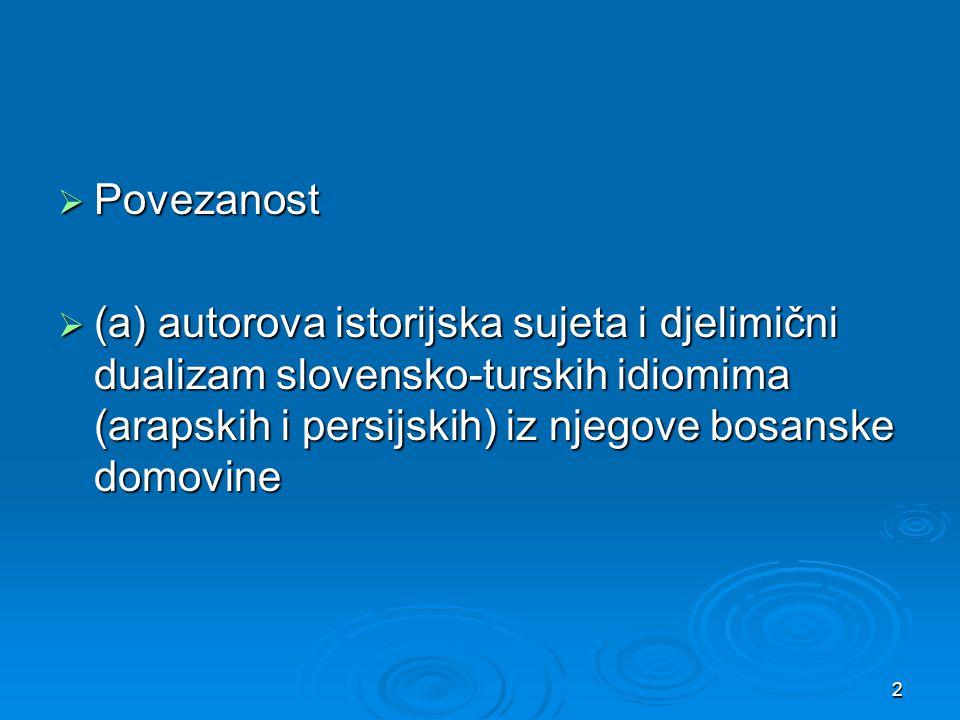  Povezanost  (a) autorova istorijska sujeta i djelimični dualizam slovensko-turskih idiomima (arapskih i persijskih) iz njegove bosanske domovine 2