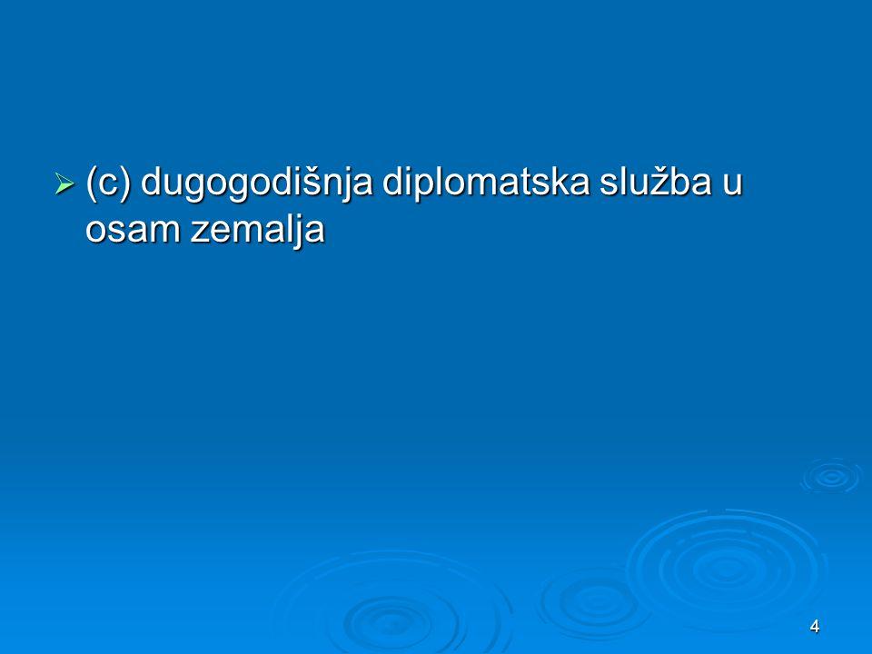  (c) dugogodišnja diplomatska služba u osam zemalja 4