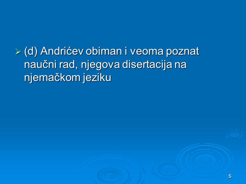  (d) Andrićev obiman i veoma poznat naučni rad, njegova disertacija na njemačkom jeziku 5