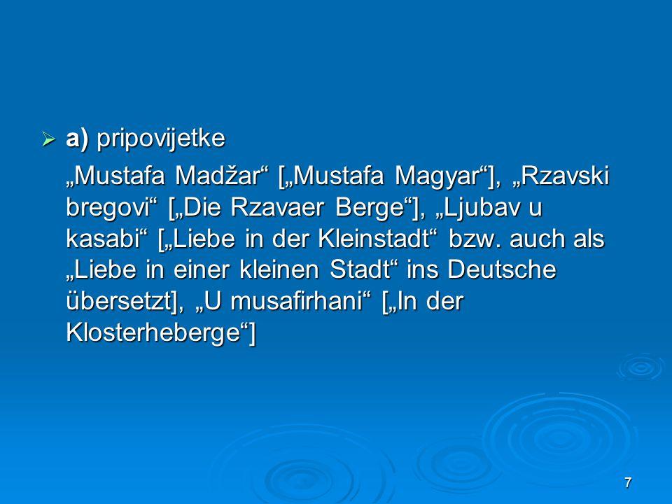 """ a) pripovijetke """"Mustafa Madžar"""" [""""Mustafa Magyar""""], """"Rzavski bregovi"""" [""""Die Rzavaer Berge""""], """"Ljubav u kasabi"""" [""""Liebe in der Kleinstadt"""" bzw. auch"""