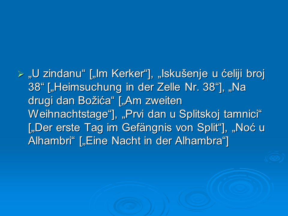 """ """"U zindanu"""" [""""Im Kerker""""], """"Iskušenje u ćeliji broj 38"""" [""""Heimsuchung in der Zelle Nr. 38""""], """"Na drugi dan Božića"""" [""""Am zweiten Weihnachtstage""""], """"P"""