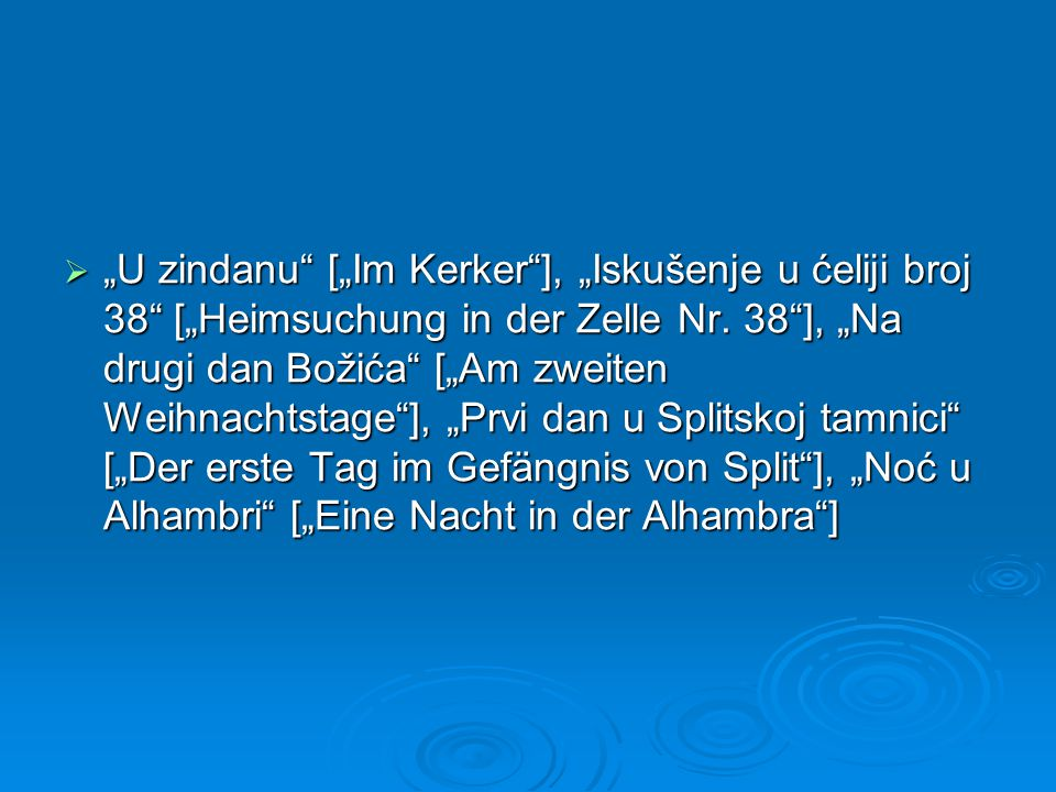 " ""U zindanu [""Im Kerker ], ""Iskušenje u ćeliji broj 38 [""Heimsuchung in der Zelle Nr."