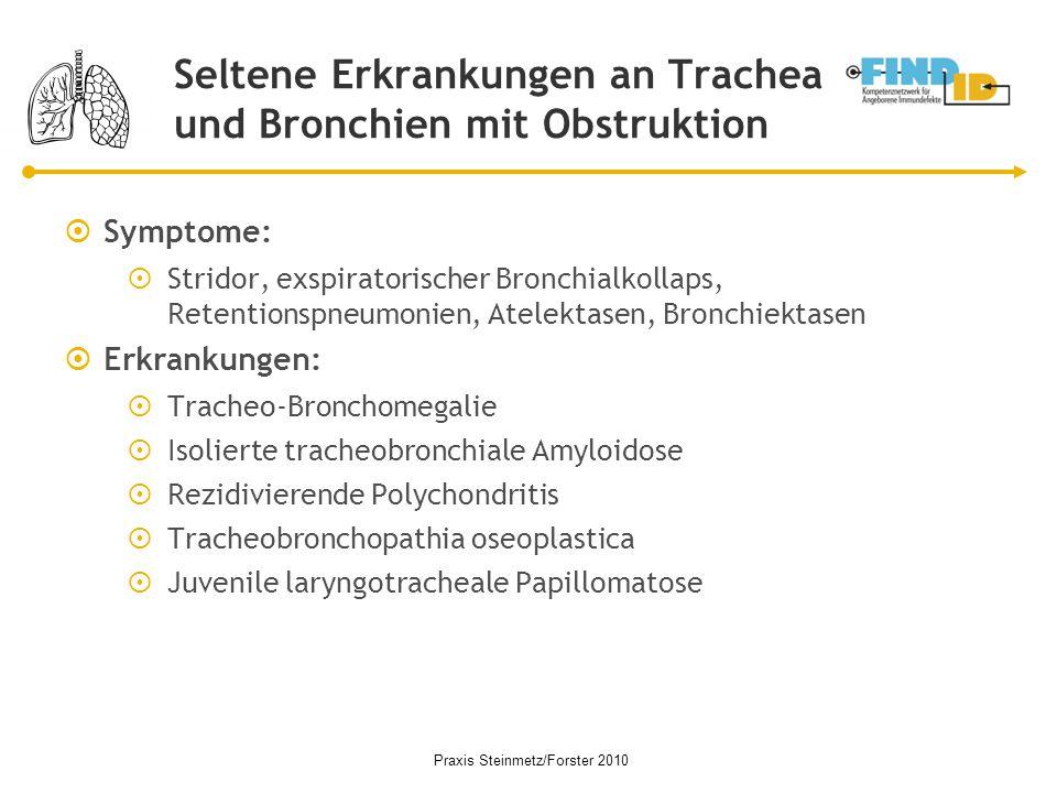 Seltene Erkrankungen an Trachea und Bronchien mit Obstruktion  Symptome:  Stridor, exspiratorischer Bronchialkollaps, Retentionspneumonien, Atelekta
