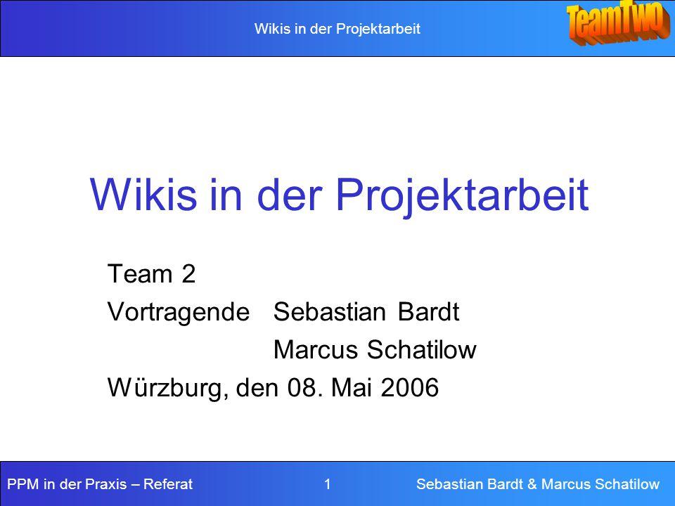 Wikis in der Projektarbeit PPM in der Praxis – Referat 1 Sebastian Bardt & Marcus Schatilow Wikis in der Projektarbeit Team 2 VortragendeSebastian Bardt Marcus Schatilow Würzburg, den 08.