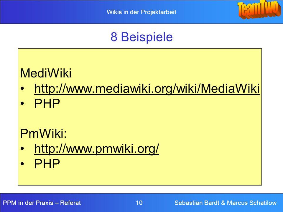 Wikis in der Projektarbeit PPM in der Praxis – Referat 10 Sebastian Bardt & Marcus Schatilow 8 Beispiele MediWiki http://www.mediawiki.org/wiki/MediaW