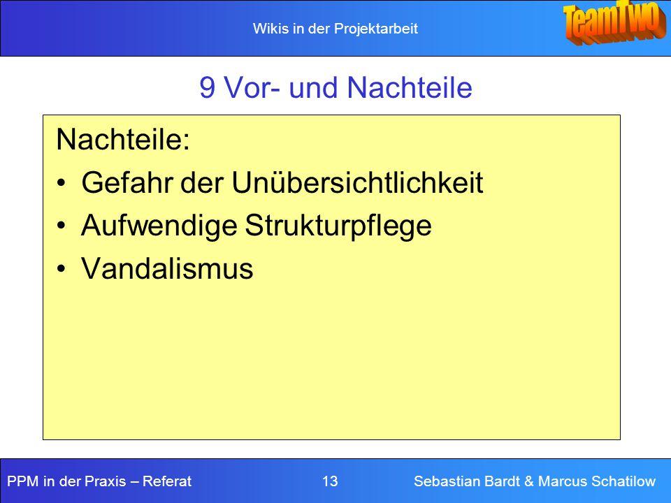 Wikis in der Projektarbeit PPM in der Praxis – Referat 13 Sebastian Bardt & Marcus Schatilow 9 Vor- und Nachteile Nachteile: Gefahr der Unübersichtlic