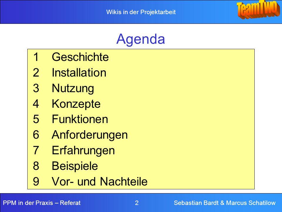 Wikis in der Projektarbeit PPM in der Praxis – Referat 3 Sebastian Bardt & Marcus Schatilow 1 Geschichte 1995:Ward Cunningham – Wissens- management-Tool 1997:Mark Guzdial – CoWeb 2001:Wikipedia Book – The Wiki Way 2005: Wikimania – Zukunft von Wikis