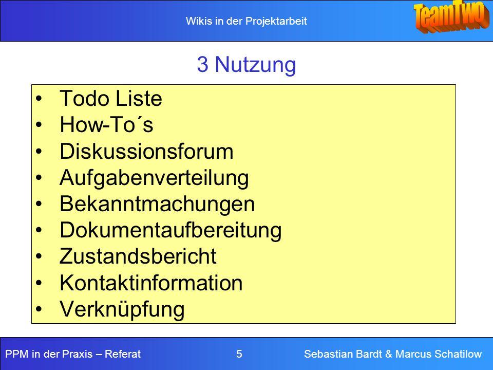 Wikis in der Projektarbeit PPM in der Praxis – Referat 5 Sebastian Bardt & Marcus Schatilow 3 Nutzung Todo Liste How-To´s Diskussionsforum Aufgabenver