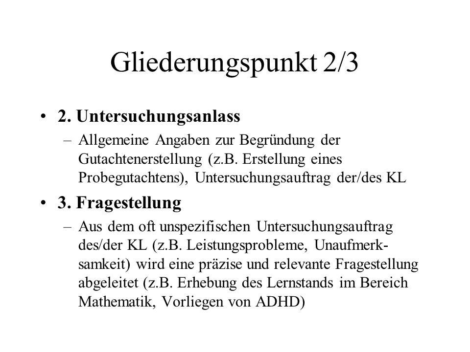 Gliederungspunkt 2/3 2. Untersuchungsanlass –Allgemeine Angaben zur Begründung der Gutachtenerstellung (z.B. Erstellung eines Probegutachtens), Unters