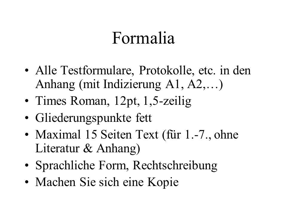 Formalia Alle Testformulare, Protokolle, etc. in den Anhang (mit Indizierung A1, A2,…) Times Roman, 12pt, 1,5-zeilig Gliederungspunkte fett Maximal 15