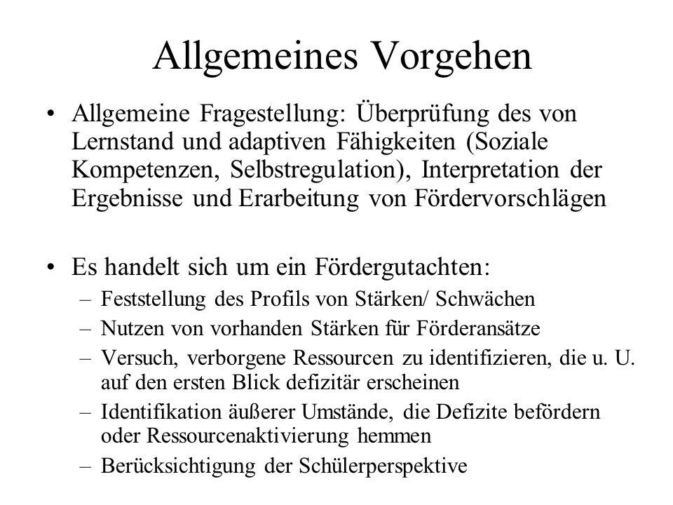 Allgemeines Vorgehen Allgemeine Fragestellung: Überprüfung des von Lernstand und adaptiven Fähigkeiten (Soziale Kompetenzen, Selbstregulation), Interp