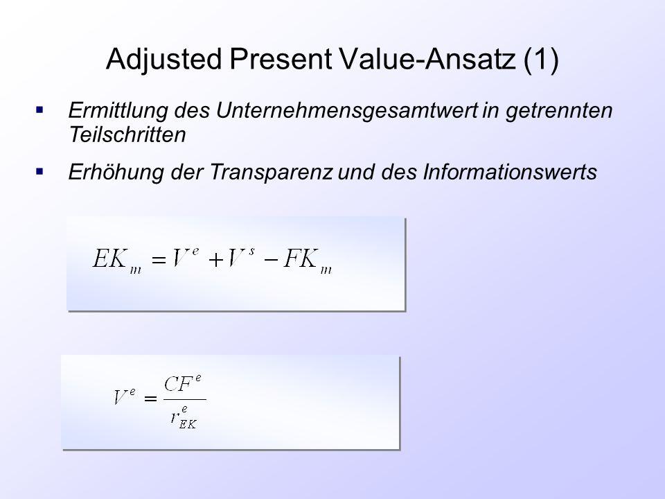 Adjusted Present Value-Ansatz (1)  Ermittlung des Unternehmensgesamtwert in getrennten Teilschritten  Erhöhung der Transparenz und des Informationsw