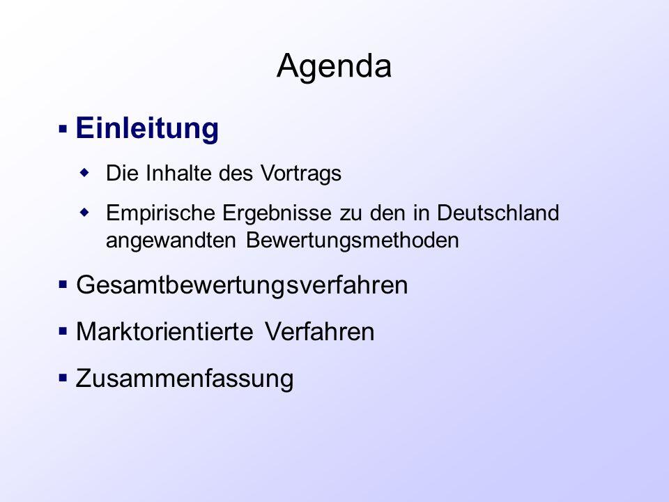 Agenda  Einleitung  Die Inhalte des Vortrags  Empirische Ergebnisse zu den in Deutschland angewandten Bewertungsmethoden  Gesamtbewertungsverfahre