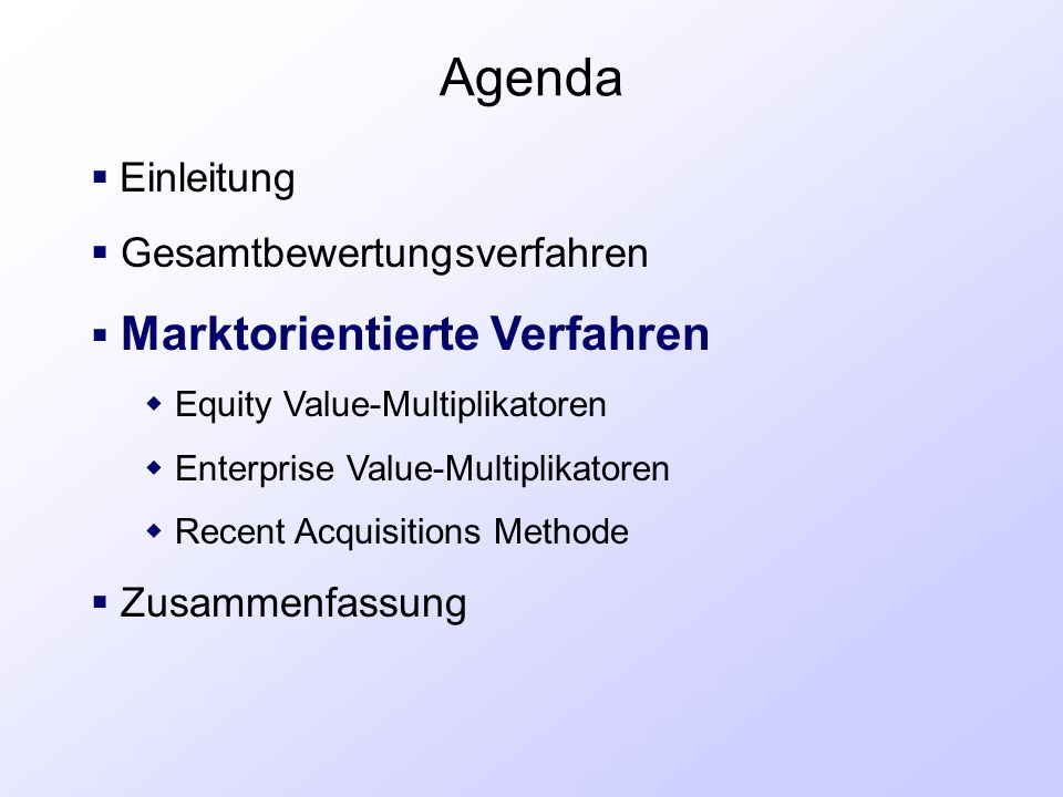Agenda  Einleitung  Gesamtbewertungsverfahren  Marktorientierte Verfahren  Equity Value-Multiplikatoren  Enterprise Value-Multiplikatoren  Recen