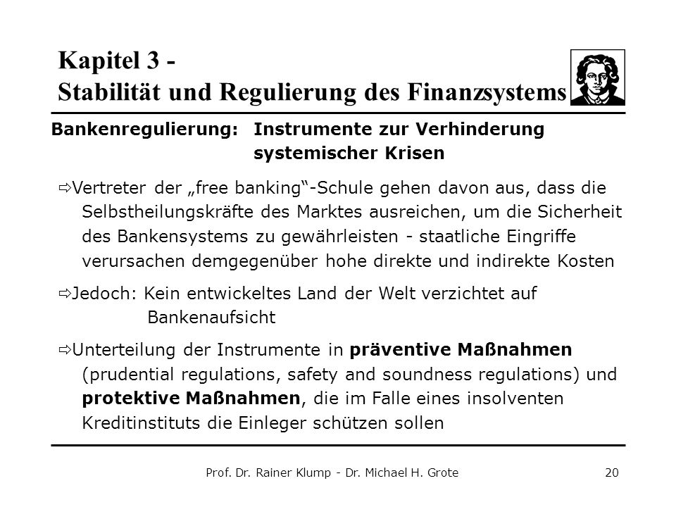Kapitel 3 - Stabilität und Regulierung des Finanzsystems Prof. Dr. Rainer Klump - Dr. Michael H. Grote20 Bankenregulierung: Instrumente zur Verhinderu