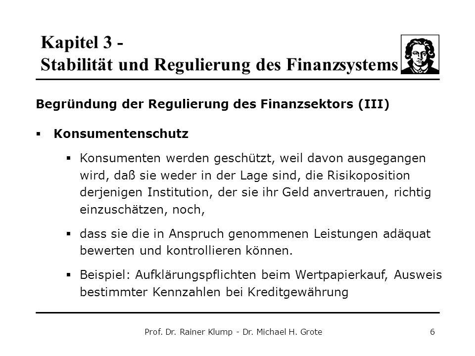 Kapitel 3 - Stabilität und Regulierung des Finanzsystems Prof. Dr. Rainer Klump - Dr. Michael H. Grote6 Begründung der Regulierung des Finanzsektors (