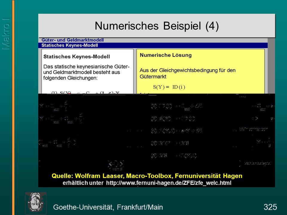 Goethe-Universität, Frankfurt/Main 325 Numerisches Beispiel (4) Quelle: Wolfram Laaser, Macro-Toolbox, Fernuniversität Hagen erhältlich unter http://w