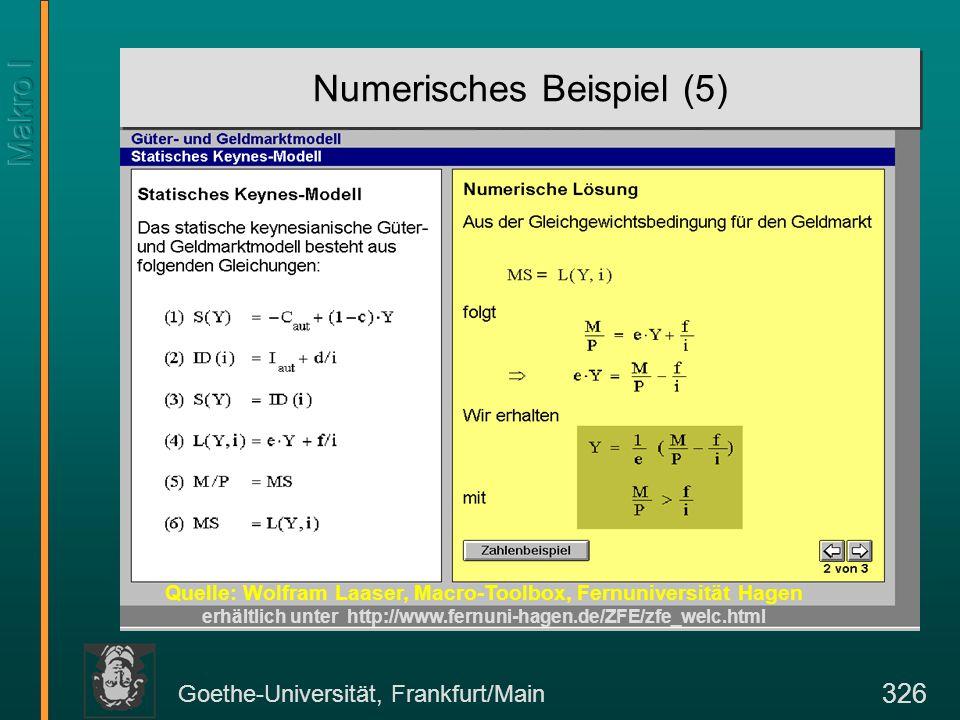 Goethe-Universität, Frankfurt/Main 326 Numerisches Beispiel (5) Quelle: Wolfram Laaser, Macro-Toolbox, Fernuniversität Hagen erhältlich unter http://w