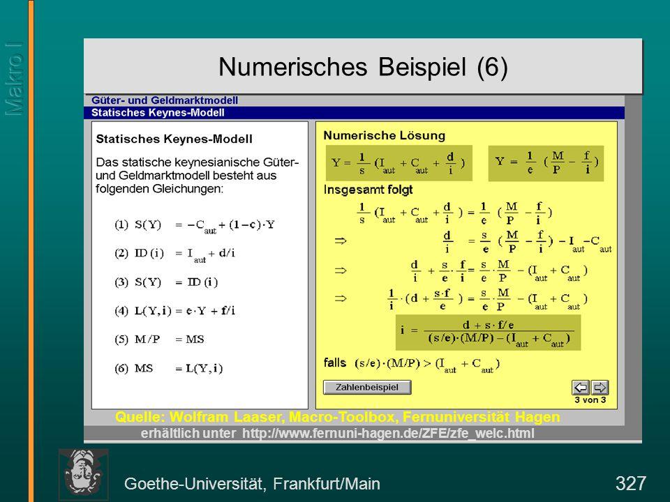 Goethe-Universität, Frankfurt/Main 327 Numerisches Beispiel (6) Quelle: Wolfram Laaser, Macro-Toolbox, Fernuniversität Hagen erhältlich unter http://w
