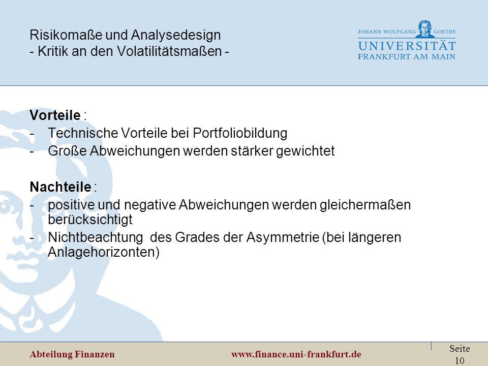 Abteilung Finanzen www.finance.uni-frankfurt.de Seite 10 Risikomaße und Analysedesign - Kritik an den Volatilitätsmaßen - Vorteile : -Technische Vorte