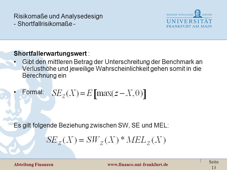 Abteilung Finanzen www.finance.uni-frankfurt.de Seite 13 Risikomaße und Analysedesign - Shortfallrisikomaße - Shortfallerwartungswert : Gibt den mittl