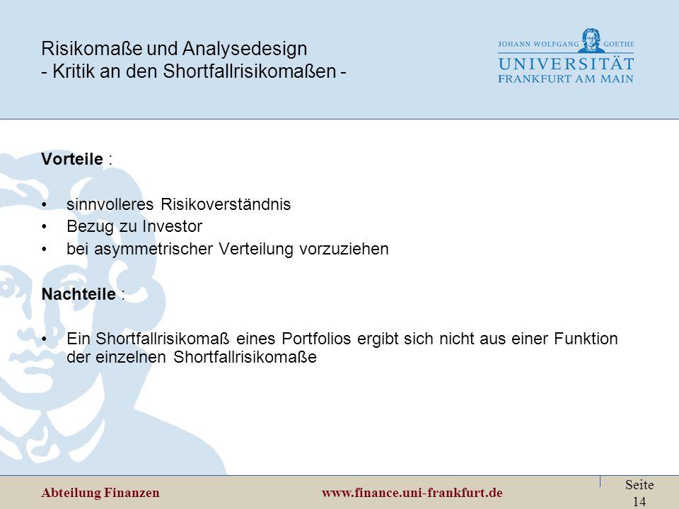 Abteilung Finanzen www.finance.uni-frankfurt.de Seite 14 Risikomaße und Analysedesign - Kritik an den Shortfallrisikomaßen - Vorteile : sinnvolleres R