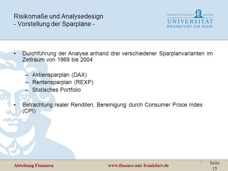 Abteilung Finanzen www.finance.uni-frankfurt.de Seite 15 Risikomaße und Analysedesign - Vorstellung der Sparpläne - Durchführung der Analyse anhand dr