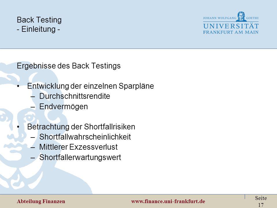 Abteilung Finanzen www.finance.uni-frankfurt.de Seite 17 Back Testing - Einleitung - Ergebnisse des Back Testings Entwicklung der einzelnen Sparpläne
