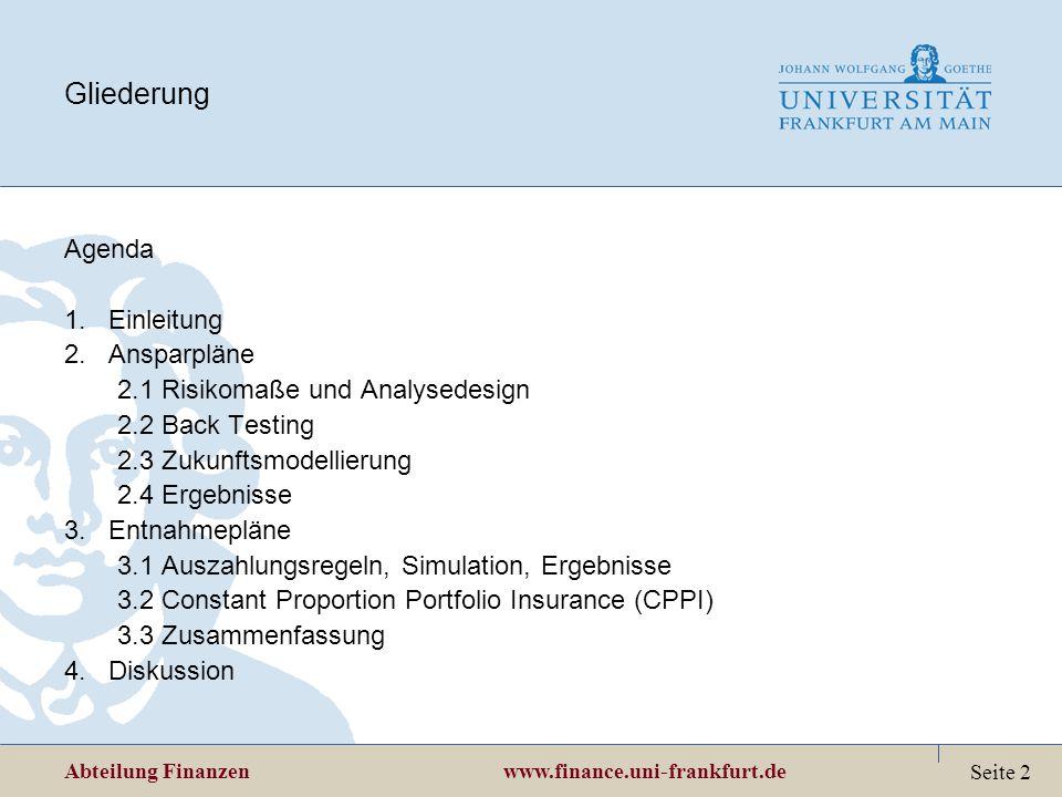 Abteilung Finanzen www.finance.uni-frankfurt.de Seite 2 Gliederung Agenda 1.Einleitung 2.Ansparpläne 2.1Risikomaße und Analysedesign 2.2Back Testing 2