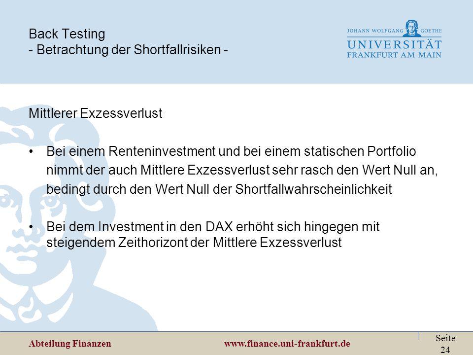 Abteilung Finanzen www.finance.uni-frankfurt.de Seite 24 Back Testing - Betrachtung der Shortfallrisiken - Mittlerer Exzessverlust Bei einem Renteninv