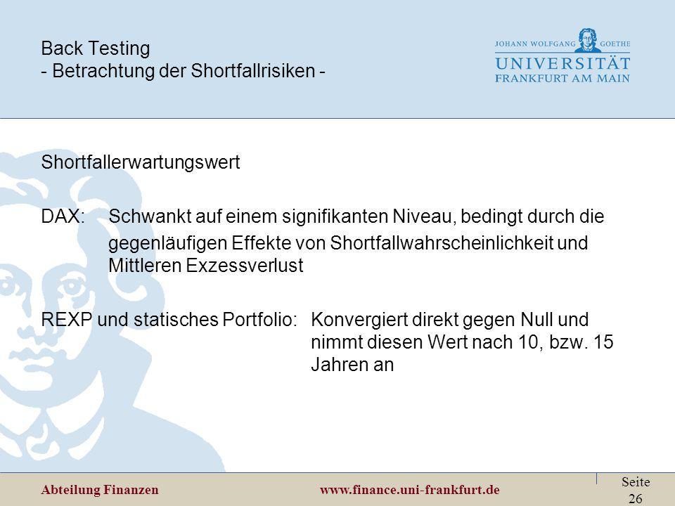 Abteilung Finanzen www.finance.uni-frankfurt.de Seite 26 Back Testing - Betrachtung der Shortfallrisiken - Shortfallerwartungswert DAX:Schwankt auf ei