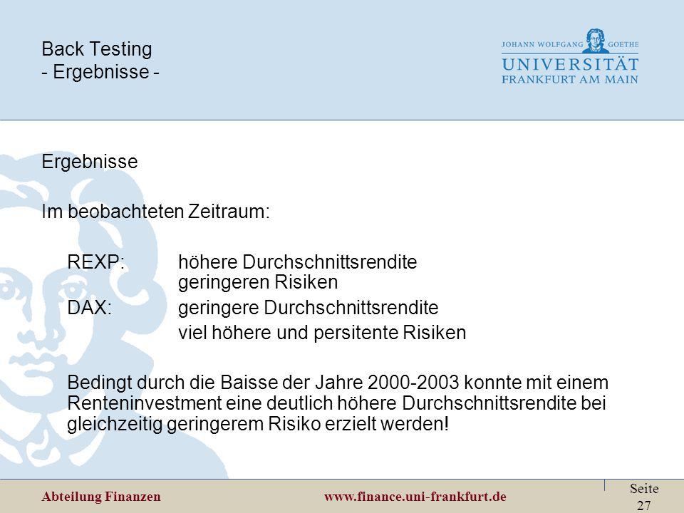 Abteilung Finanzen www.finance.uni-frankfurt.de Seite 27 Back Testing - Ergebnisse - Ergebnisse Im beobachteten Zeitraum: REXP:höhere Durchschnittsren
